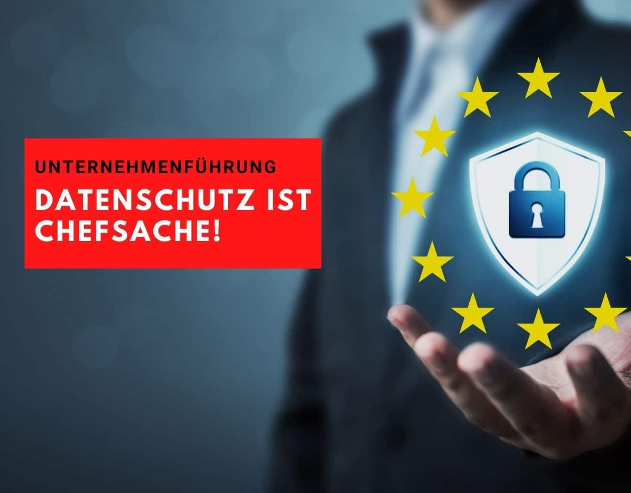 Datenschutz ist Chefsache!